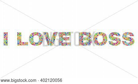 I Love Boss Caption With Bright Mosaic Flat Style. Colorful Vector Illustration Of I Love Boss Capti