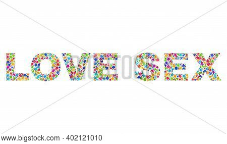 Love Sex Text With Bright Mosaic Flat Style. Colorful Vector Illustration Of Love Sex Text With Scat