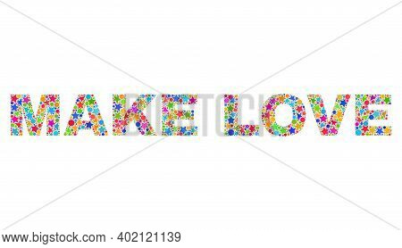 Make Love Caption With Bright Mosaic Flat Style. Colorful Vector Illustration Of Make Love Label Wit