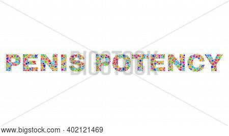 Penis Potency Text With Bright Mosaic Flat Style. Colorful Vector Illustration Of Penis Potency Text