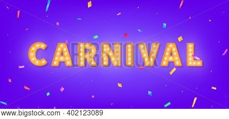Carnival Marquee 3d Text. Banner With Carnival Light Bulb Text And Colorful Confetti