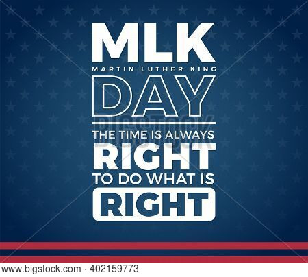 Mlk Day Martin Luther King Day Creative Typography, The Time Is Always Right To Do What Is Right Quo
