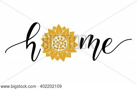 Home Typography Poster With Sunflower. Hand Drawn Lettering Print. Vector Illustration For House Int