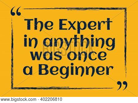 The Expert In Anything Was Once A Beginner Inspirational Motivational Quote Vector Illustration