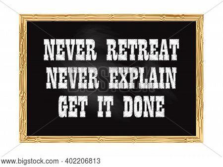 Never Retreat Never Explain Get It Done Blackboard Concept Record Vector Illustration For Design