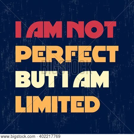 I Am Not Perfect But I Am Limited Motivation Quote Vector Illustration