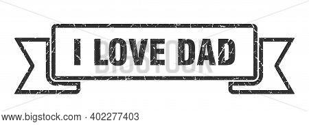 I Love Dad Ribbon. I Love Dad Grunge Band Sign. I Love Dad Banner
