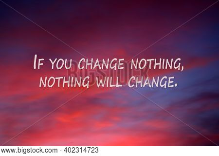 Inspirational Quote - If You Change Nothing, Nothing Will Change. Motivational Text Message In The S