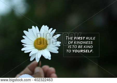 Inspirational Quote - The First Rule Of Kindness Is To Be Kind To Yourself. Self Love Care And Heali