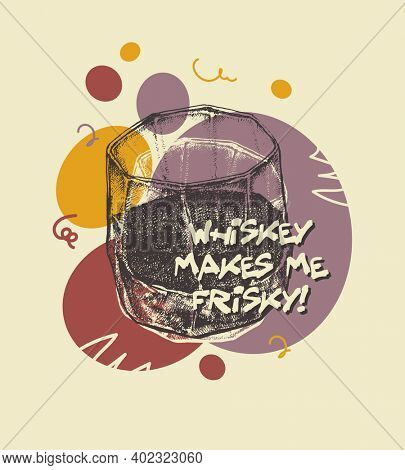 Whiskey Makes Me Frisky. Suitable for t-shirt, poster.