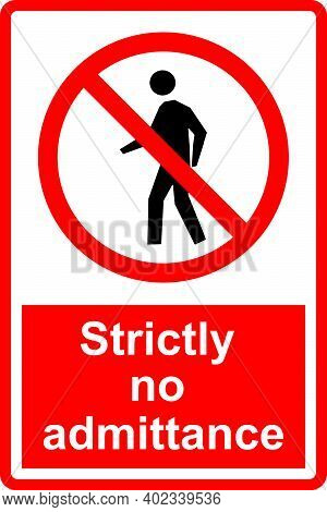 Strictly No Admittance Sign. Prohibit To Access Designated Areas. Safety Signs And Symbols.