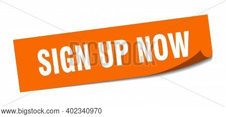 Sign Up Now Sticker. Square Isolated Peeler Sign. Label