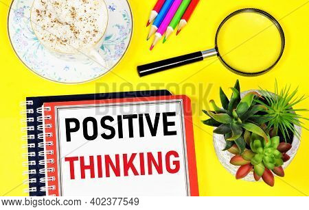 Positive Thinking. Text Label In Notepad. The Concept Of Motivational Development Of The Individual.