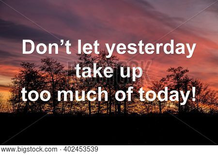 Inspirational Motivational Quote Don't Let Yesterday Take Up Too Much Of Today On  Sunset Background