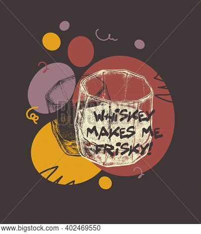 Whiskey Makes Me Frisky. Suitable For T-shirt, Poster, Etc., Vector Illustration
