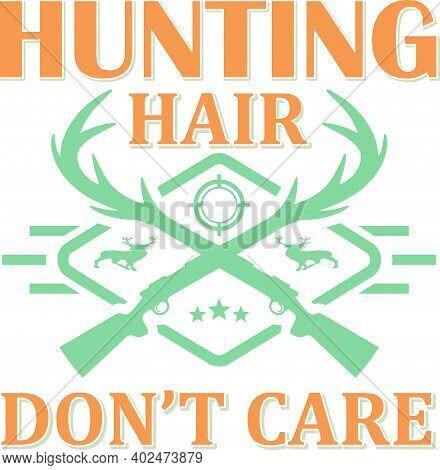 Hunting Hair Don`t Care Poster Printing T-shirt Vector Design Illustration