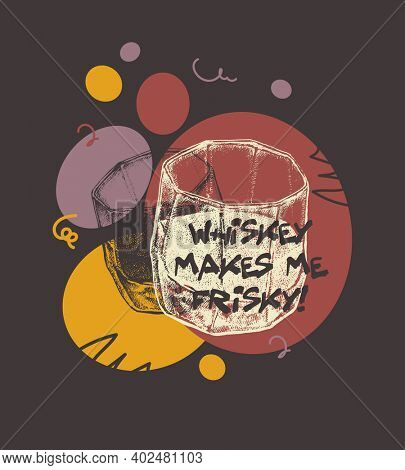 Whiskey Makes Me Frisky. Suitable for t-shirt, poster, etc.,jpeg version