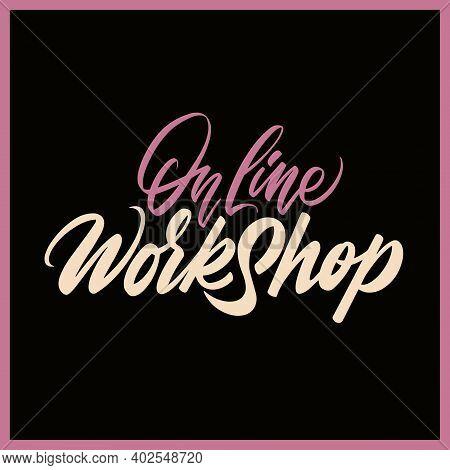 Inscription Online Workshop. Handwritting Lettering. Script Vector Illustration