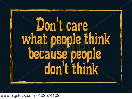 Don't Care What People Think, Because They Don't Think Motivational Quote Vector Illustration