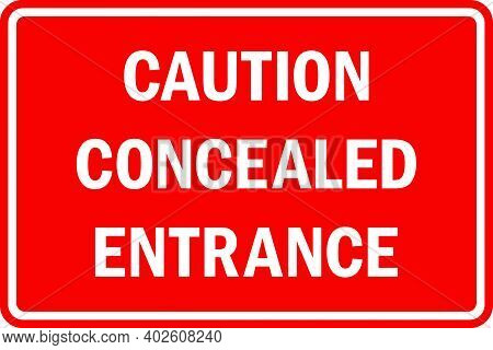 Caution Concealed Entrance Sign. White On Red Background. Construction Safety Signs And Symbols.