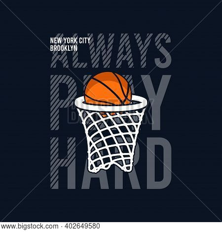 Always Play Hard Slogan For Basketball T-shirt Design With Basket Net And Ball. New York, Brooklyn B