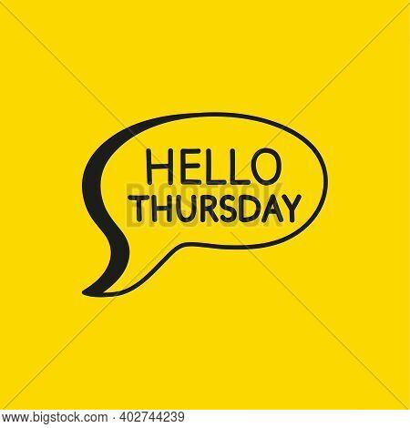 Hello Thursday Motivational Inspirational Phrase. Vector Illustration With Hand Drawn Speech Bubble