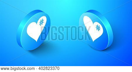Isometric The Hash Love Icon. Hashtag Heart Symbol Icon Isolated On Blue Background. Blue Circle But