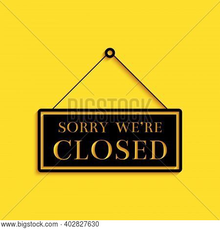 Black Hanging Sign With Text Sorry Were Closed Icon Isolated On Yellow Background. Long Shadow Style