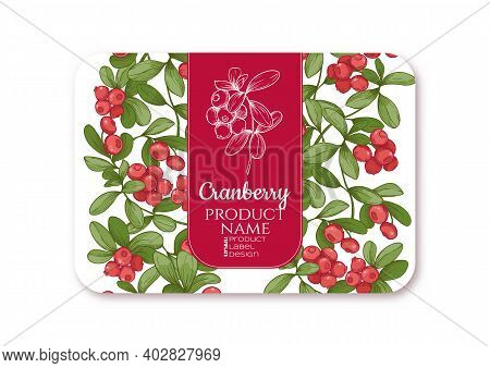 Cranberry Ripe Berries. Template For Product Label, Cosmetic Packaging. Easy To Edit. Graphic Drawin