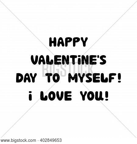 Happy Valentines Day To Myself. I Love You. Handwritten Roundish Lettering Isolated On White Backgro