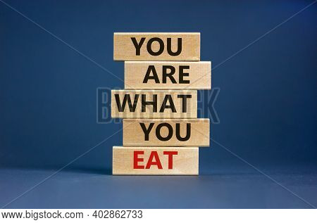 You Are What You Eat Symbol. Stack Of Wooden Blocks. Words 'you Are What You Eat'. Beautiful Grey Ba