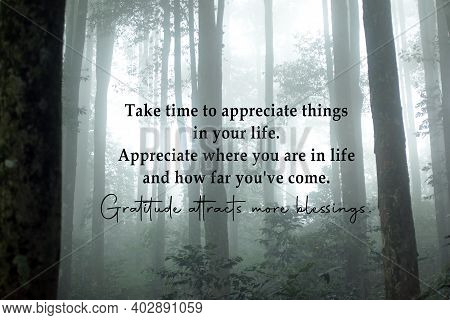 Inspirational Quote - Take Time To Appreciate Things In Your Life. Appreciate Where You Are In Life