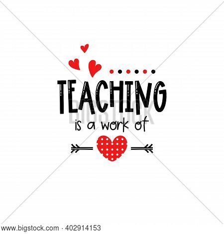 Teacher Valentines Day Teaching Is A Work Of Heart
