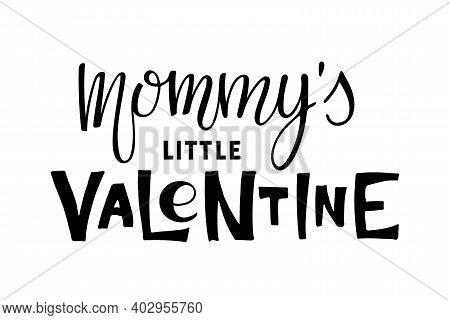 Mommys Little Valentine Text. Baby Valentines Day Template. Vector Phrase Isolated On White Backgrou