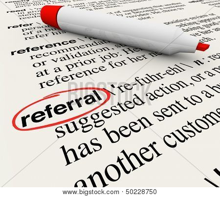 The word Referral circled in a dictionary showing its definition as a reference or receommendation by a customer or employer