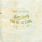 "Quote Typographical Background, vector design. ""It does not matter how slowly you go so long as you do not stop."" poster"
