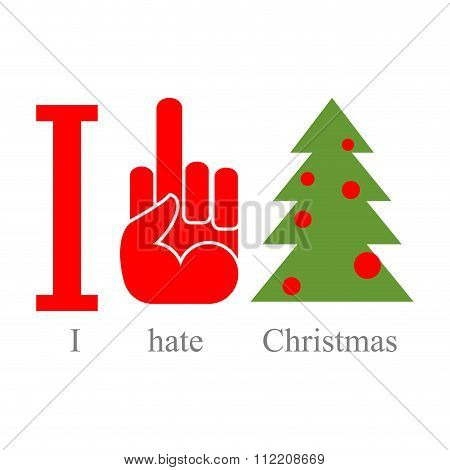 I Hate Christmas. Symbol Of Hatred Fuck And Tree. Sign For Loonies And Bully.