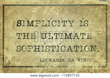 Simplicity is the ultimate sophistication - ancient Italian artist Leonardo da Vinci quote printed on grunge vintage cardboard poster