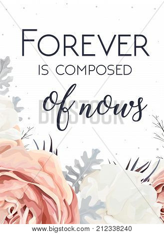Vector floral design card. Peach garden Rose white peony flower dusty miller silver leaves bouquet. Greeting postcard wedding invite. Frame border Forever is composed of nows quote. Tender copy space