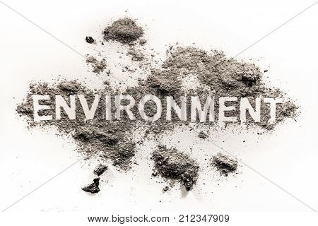 Environment word made in filth dirt or dust as ecology danger and disaster concept and nature pollution waste garbage background