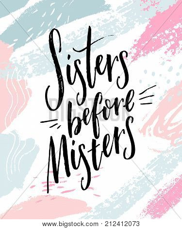Sisters before misters. Feminism slogan, funny saying for t-shirts and posters. Inspirational quote on white background with abstract strokes.