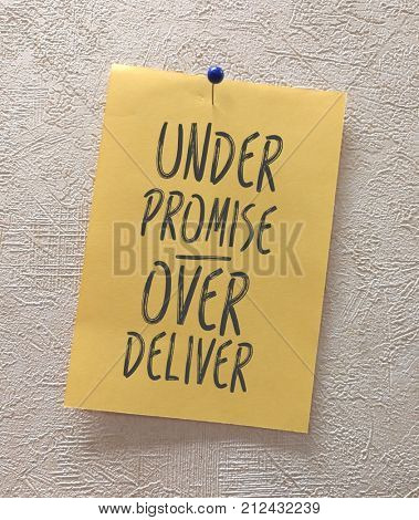 Reminder to under promise and over deliver