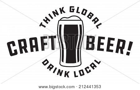 Craft Beer Vector Design Think global, drink local craft beer glass logo graphic. Shows full pint glass of beer. Great for menu, label, sign, invitation or poster.