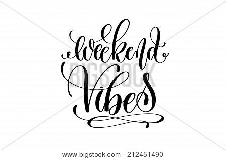 weekend vibes hand lettering inscription positive quote, motivational and inspirational poster, calligraphy vector illustration