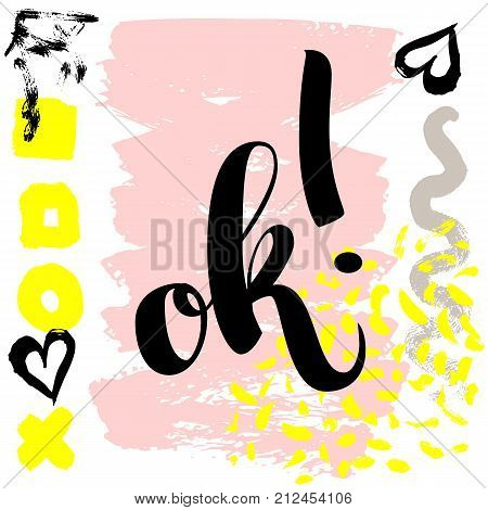 Ok. Vector hand drawn brush lettering on colorful background. Motivational quote for postcard, social media, ready to use. Abstract backgrounds with hand drawn textures, memphis style.