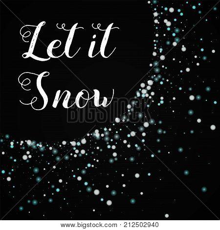 Let It Snow Greeting Card. Beautiful Falling Snow Background. Beautiful Falling Snow On Black Backgr