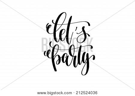 let's party hand lettering event invitation inscription, black and white calligraphy vector illustration