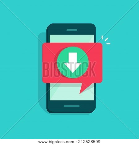 Mobile phone with downloading and bubble speech notification vector illustration, flat cartoon design smartphone download button, file or application download idea, cellphone push notification alert