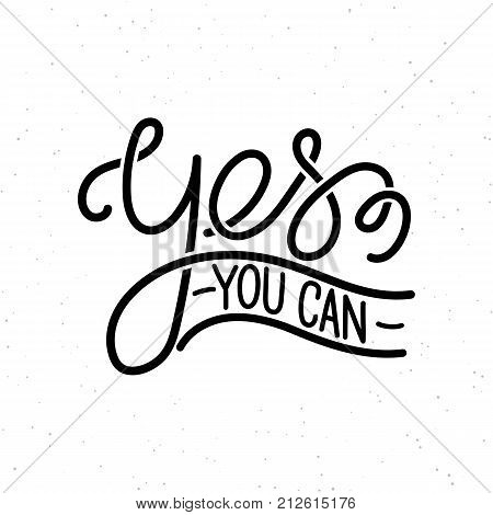Yes you can. Trendy hand lettering quote, fashion graphics, art print for posters and greeting cards design. Calligraphic isolated quote in black ink. Vector illustration