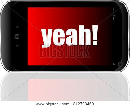 Business Concept. Text Yeah . Detailed Modern Smart Phone